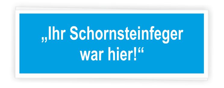 """""""Ihr Schornsteinfeger war hier!"""""""
